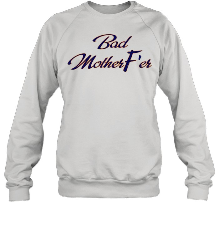 Bad Motherfer shirt Unisex Sweatshirt