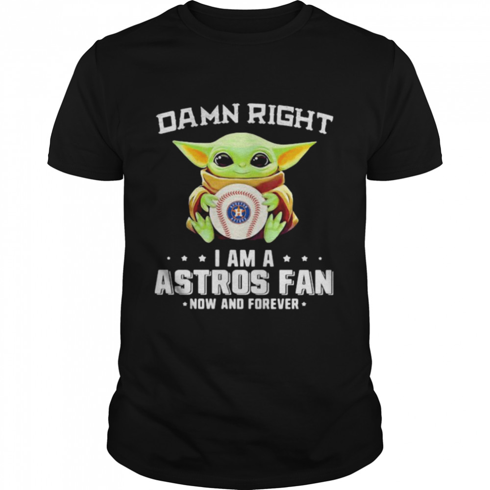 Damn Right I Am A Astros Fan Now And Forever Baby Yoda  Classic Men's T-shirt