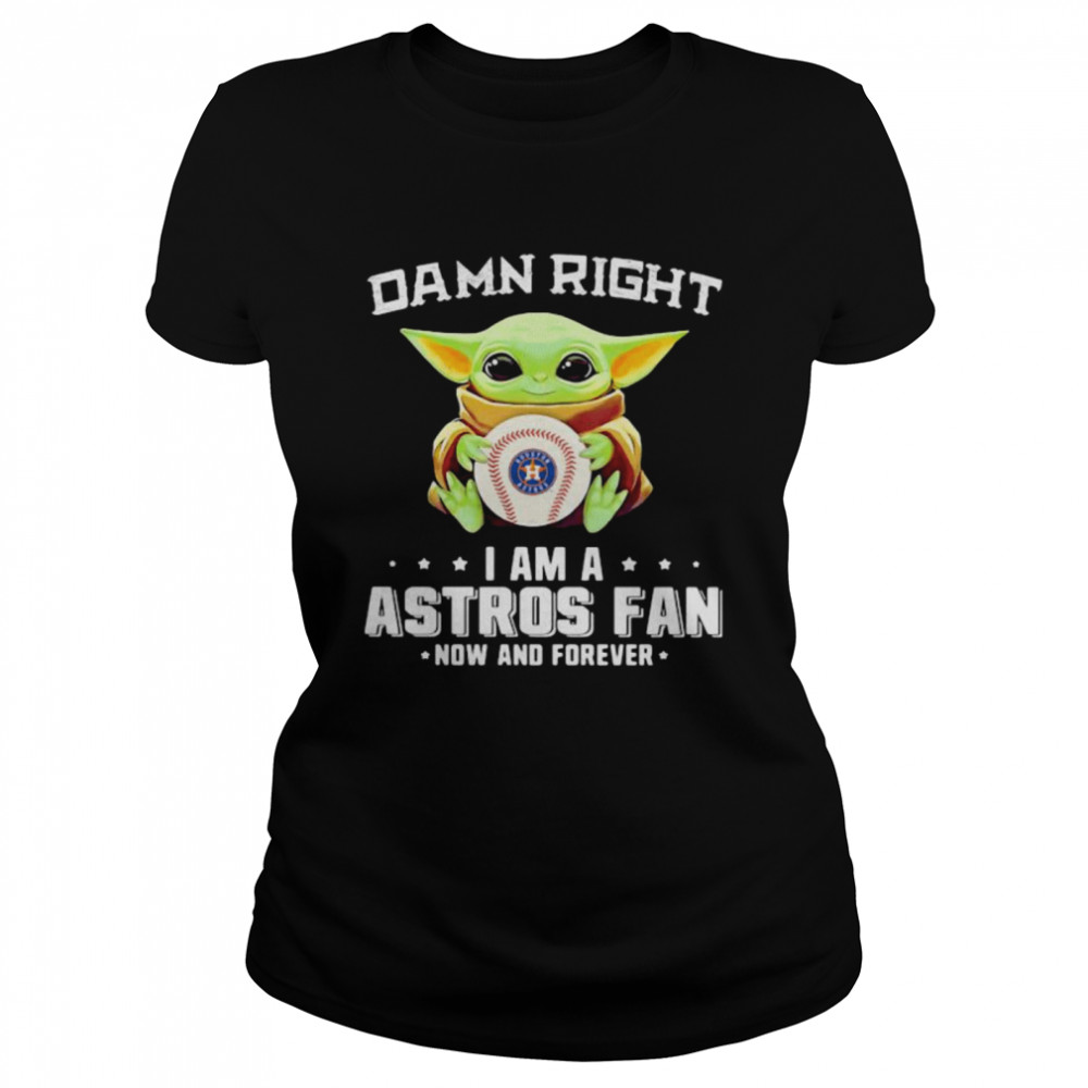 Damn Right I Am A Astros Fan Now And Forever Baby Yoda  Classic Women's T-shirt