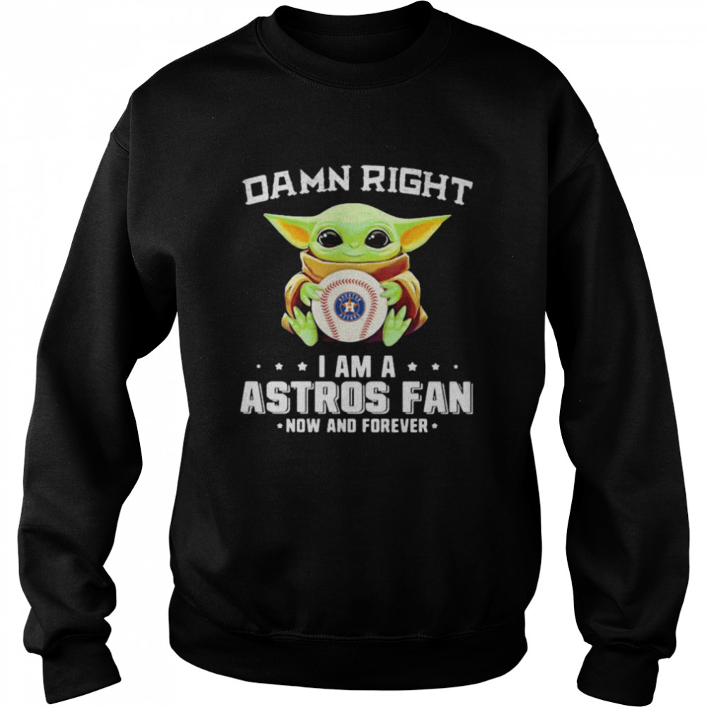 Damn Right I Am A Astros Fan Now And Forever Baby Yoda  Unisex Sweatshirt