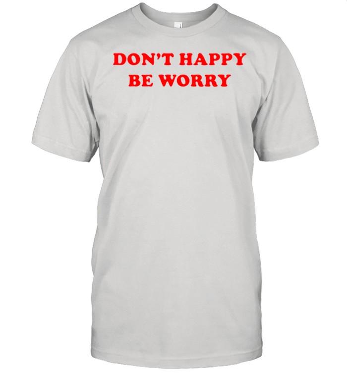 Dont happy be worry shirt Classic Men's T-shirt