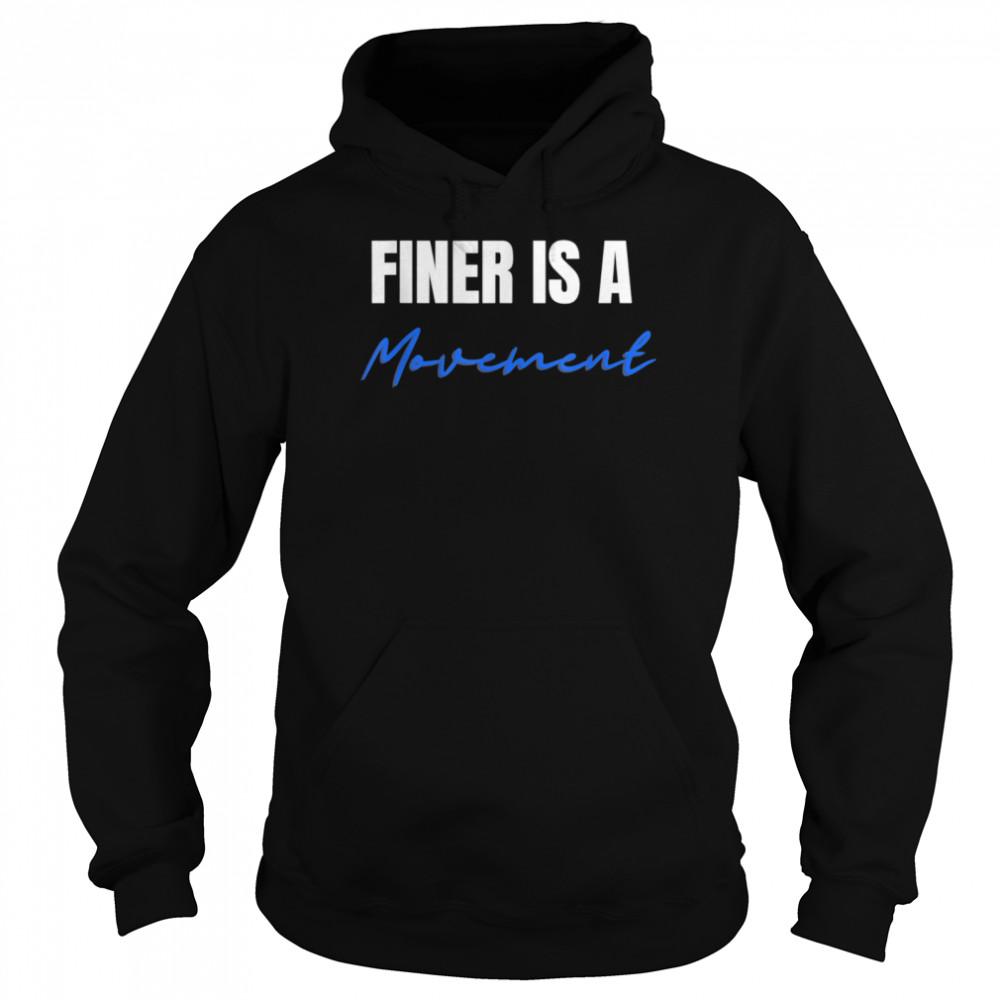 Finer Is A Movement 1 ORZ Ladies  Unisex Hoodie