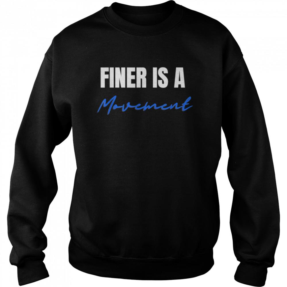 Finer Is A Movement 1 ORZ Ladies  Unisex Sweatshirt