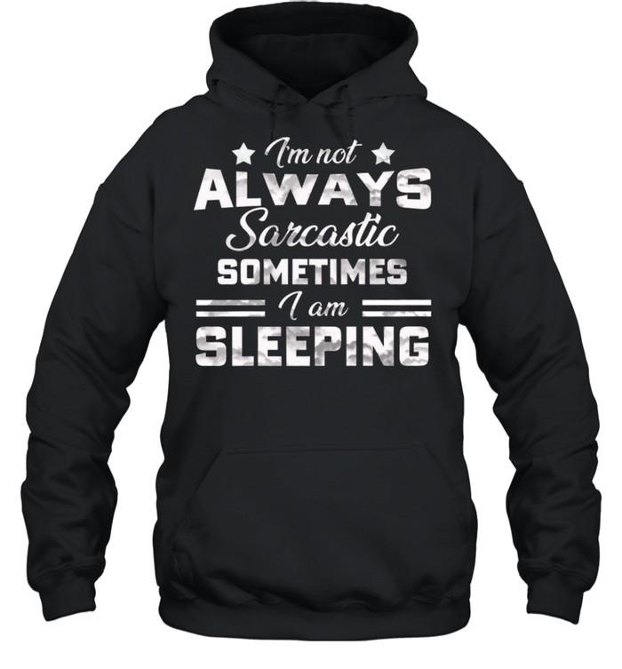 Im Not Always Sarcastic Sometimes I Am Sleeping shirt Unisex Hoodie