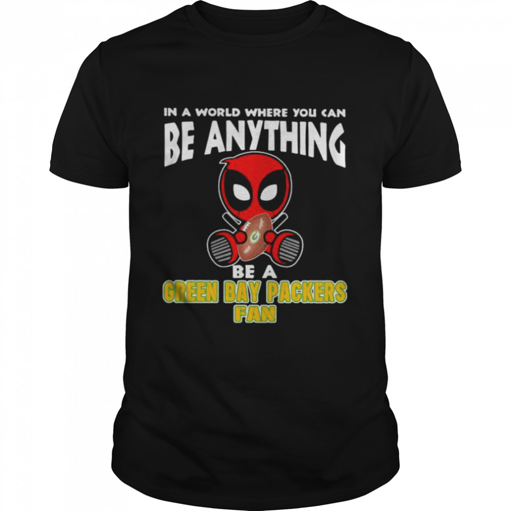 In A World Where You Can Be Anything Be A Green Bay Packers Fan Deadpool  Classic Men's T-shirt