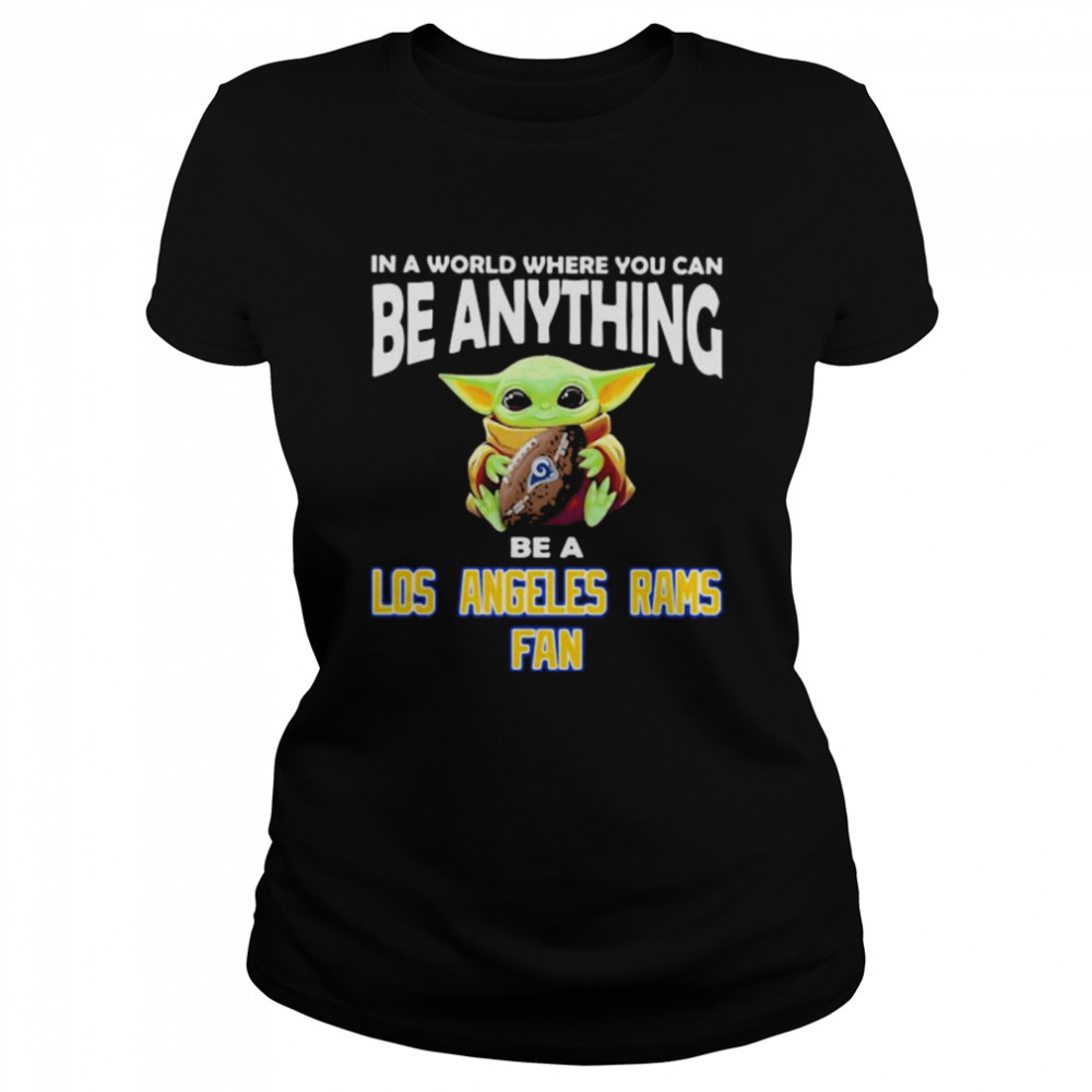 In A World Where You Can Be Anything Be A Los Angeles Rams Fan Baby Yoda  Classic Women's T-shirt