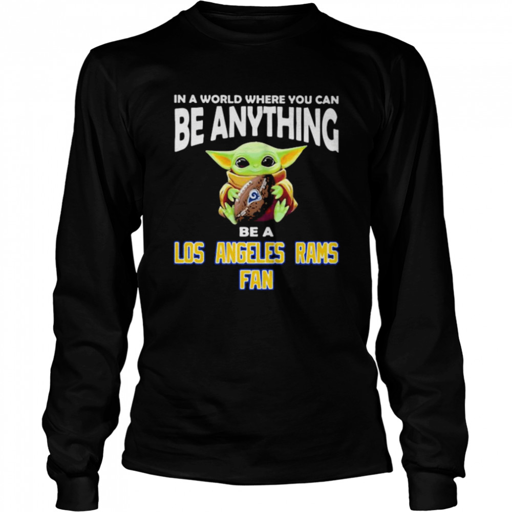 In A World Where You Can Be Anything Be A Los Angeles Rams Fan Baby Yoda  Long Sleeved T-shirt