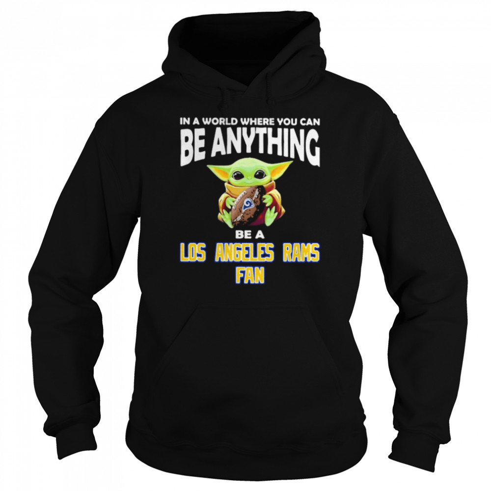 In A World Where You Can Be Anything Be A Los Angeles Rams Fan Baby Yoda  Unisex Hoodie