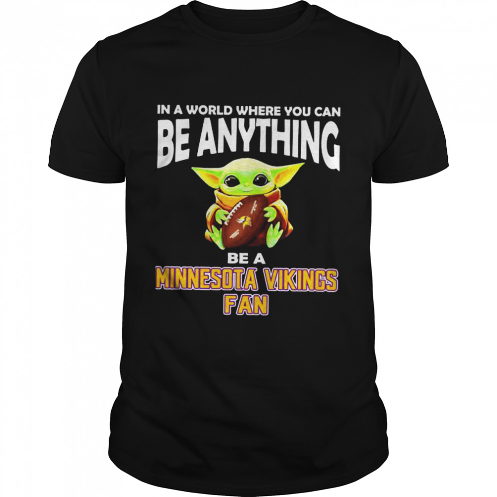 In A World Where You Can Be Anything Be A Minnesota Vikings Fan Baby Yoda  Classic Men's T-shirt