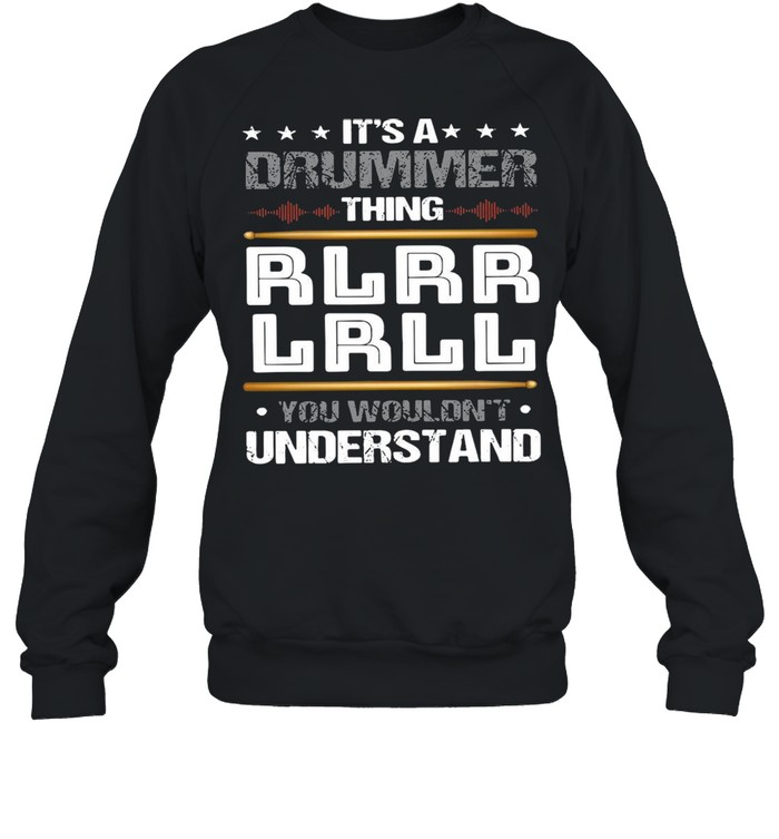It's A Drummer Thing Rlrr Lrll You Wouldn't Understand T-shirt Unisex Sweatshirt