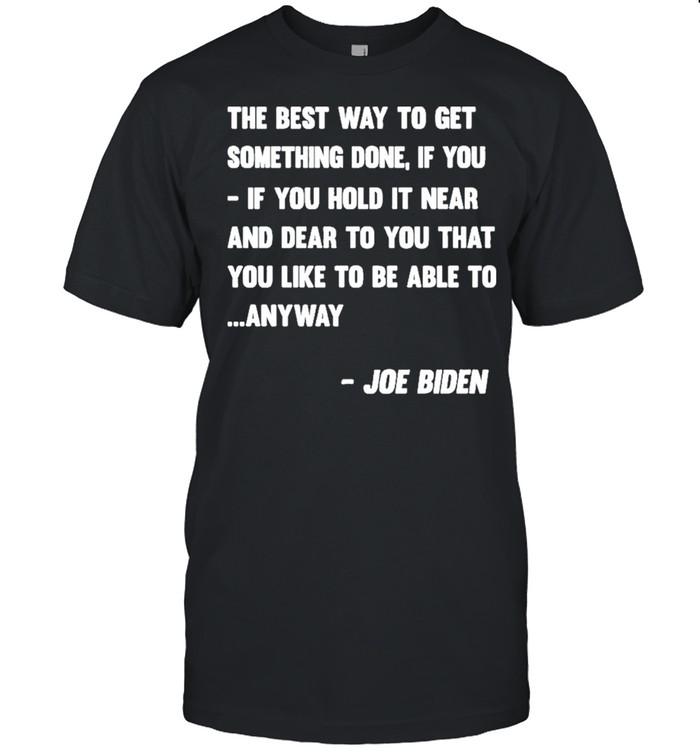 Joe Biden Anyway Quote Speech 2021 Press Conference shirt Classic Men's T-shirt