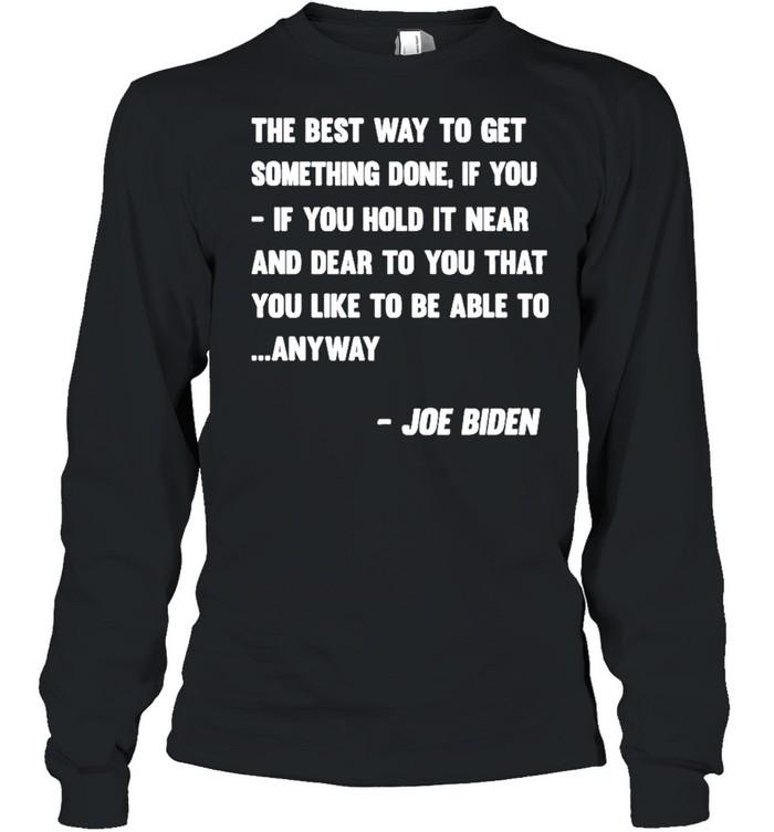 Joe Biden Anyway Quote Speech 2021 Press Conference shirt Long Sleeved T-shirt