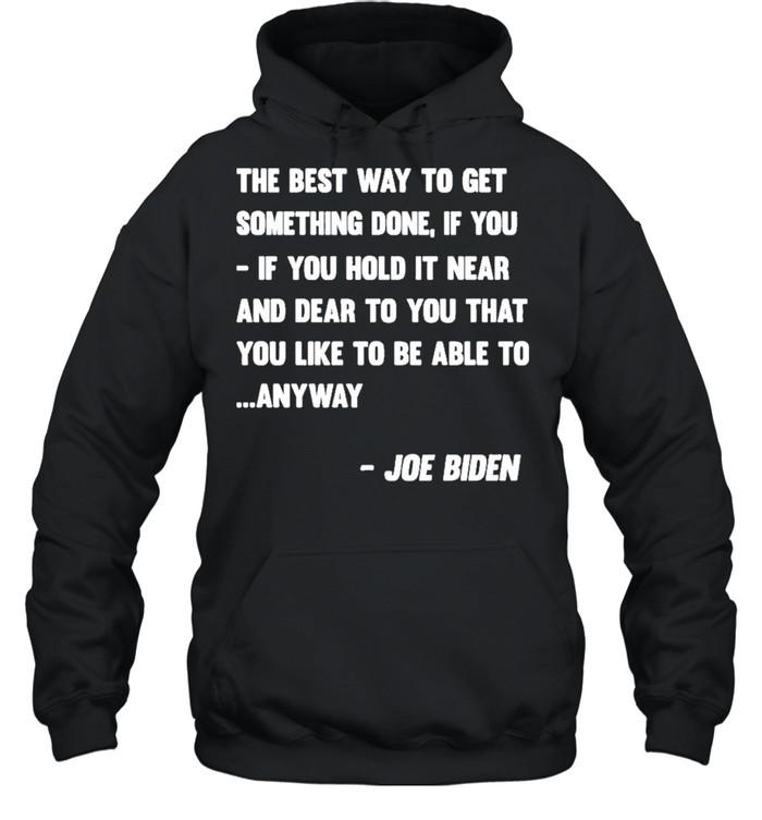 Joe Biden Anyway Quote Speech 2021 Press Conference shirt Unisex Hoodie