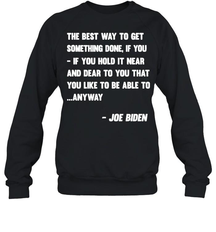Joe Biden Anyway Quote Speech 2021 Press Conference shirt Unisex Sweatshirt