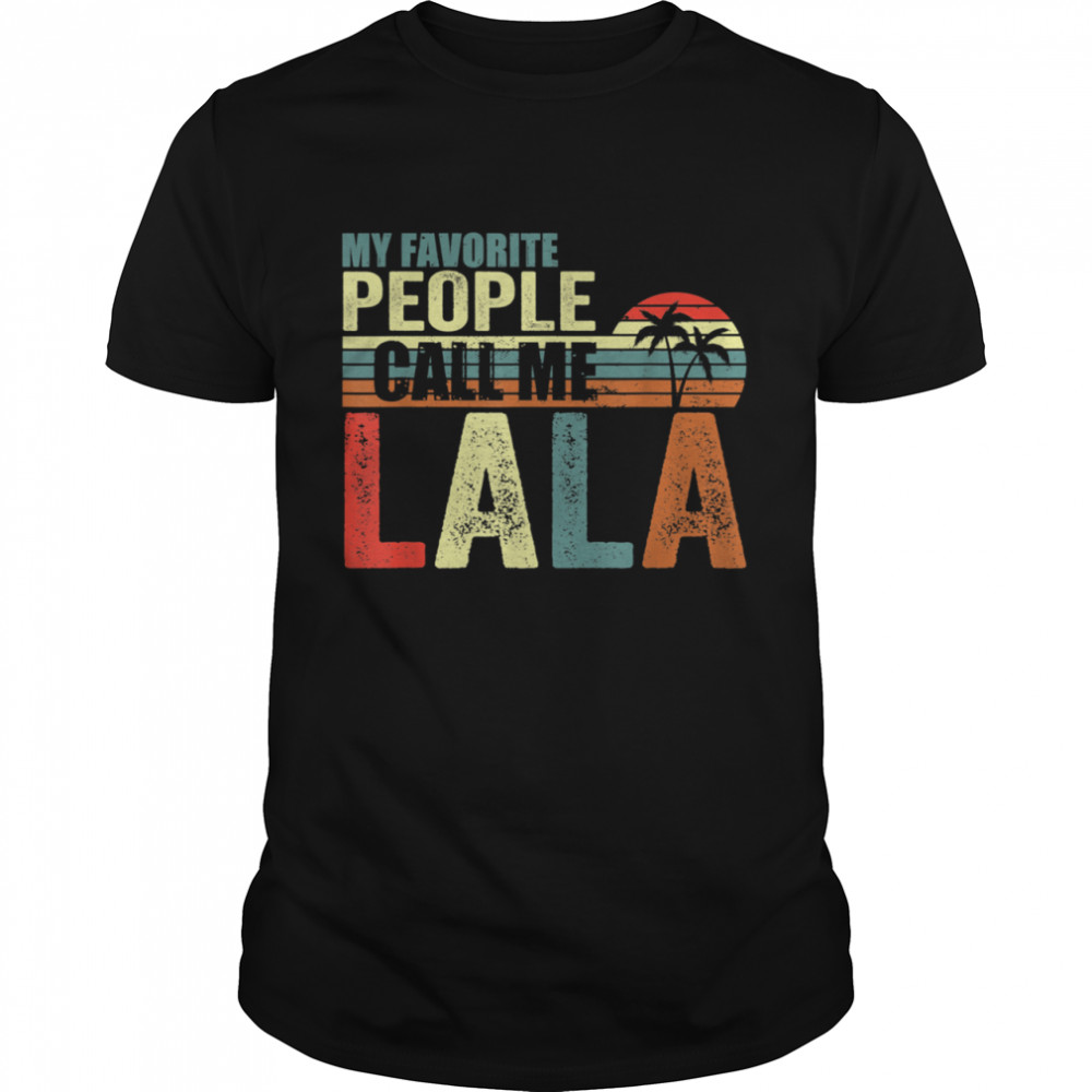 My Favorite People Call Me Lala Gift For Fathers And Mother  Classic Men's T-shirt