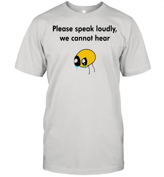 Please Speak Loudly We Cannot Hear shirt Classic Men's T-shirt