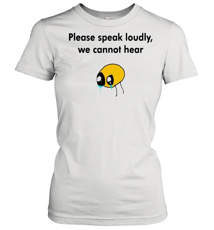 Please Speak Loudly We Cannot Hear shirt Classic Women's T-shirt