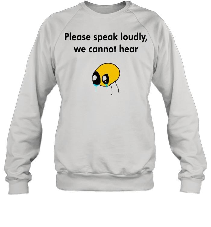 Please Speak Loudly We Cannot Hear shirt Unisex Sweatshirt