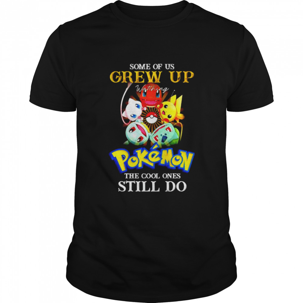 Some of us Grew up watching Pokemon the cool ones still do shirt Classic Men's T-shirt