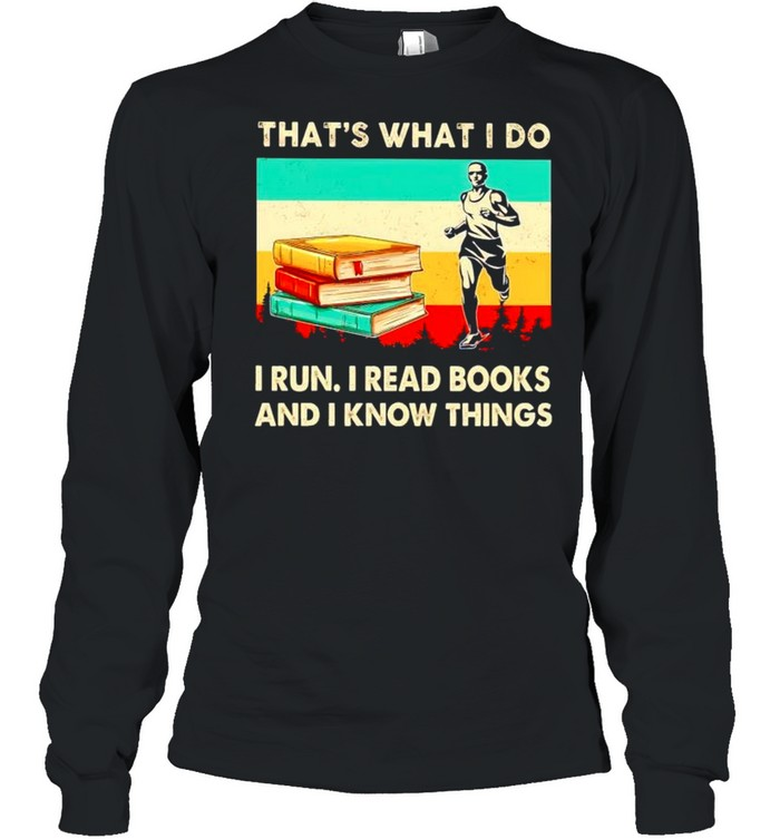 Thats what I do I run I read books and I know things vintage shirt Long Sleeved T-shirt