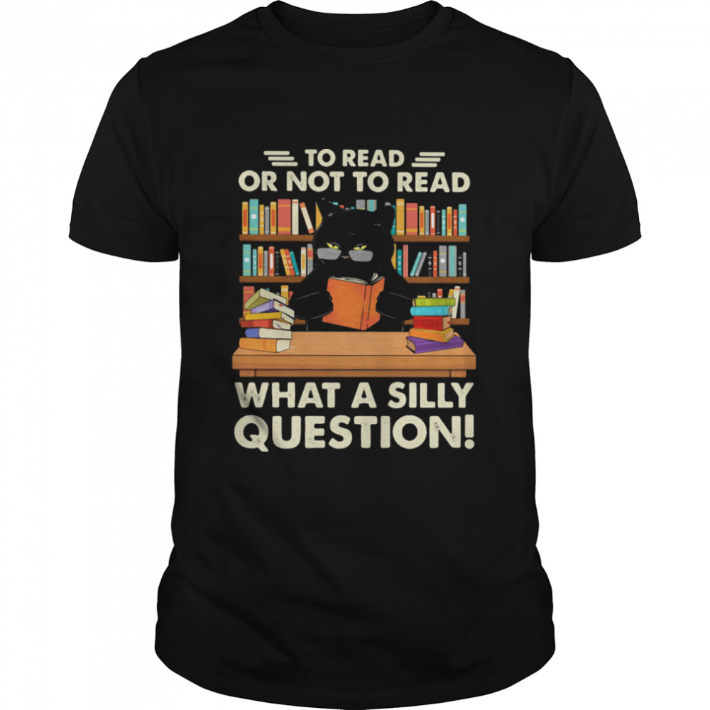 To Read Or Not To Read What A Silly Question Cat  Classic Men's T-shirt