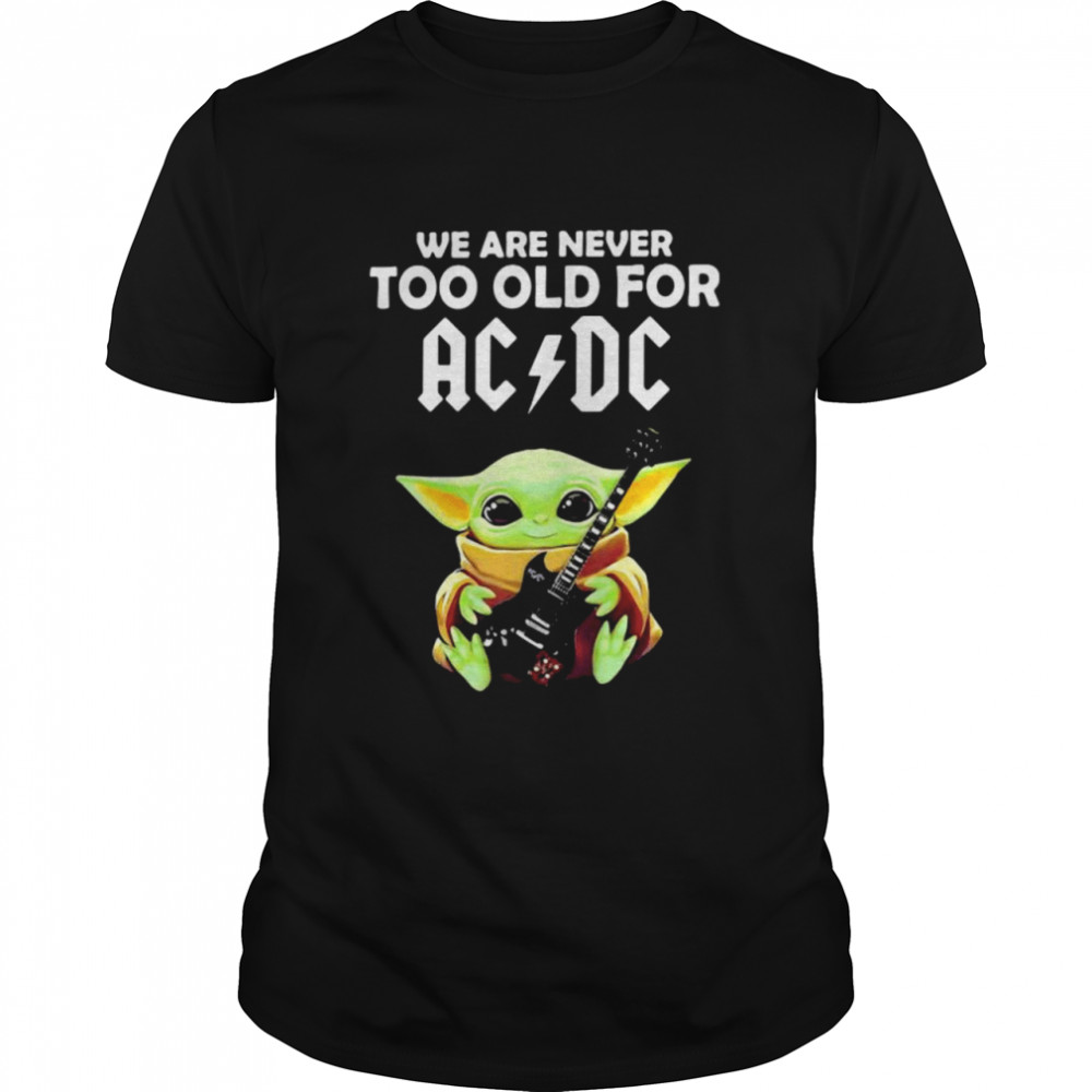 We Are Never Too Old For Ac Dc Baby Yoda Play Guitar  Classic Men's T-shirt