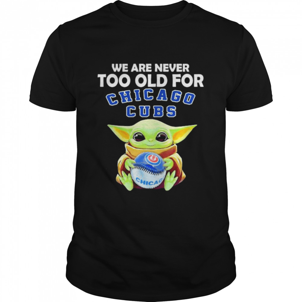We Are Never Too Old For Chicago Cubs Baby Yoda  Classic Men's T-shirt