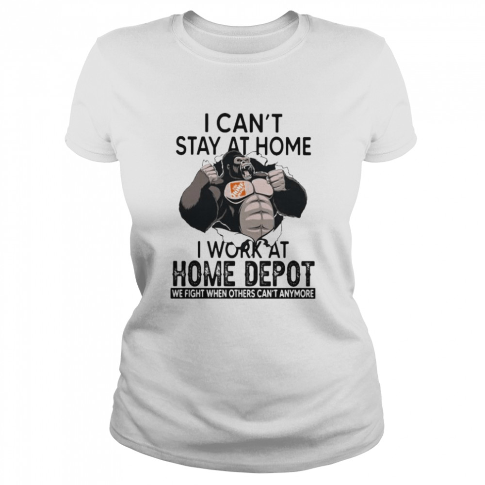 I Can't Stay At Home I Work At Home Depot We Fight When Others Cant Anymore Bigfoot  Classic Women's T-shirt