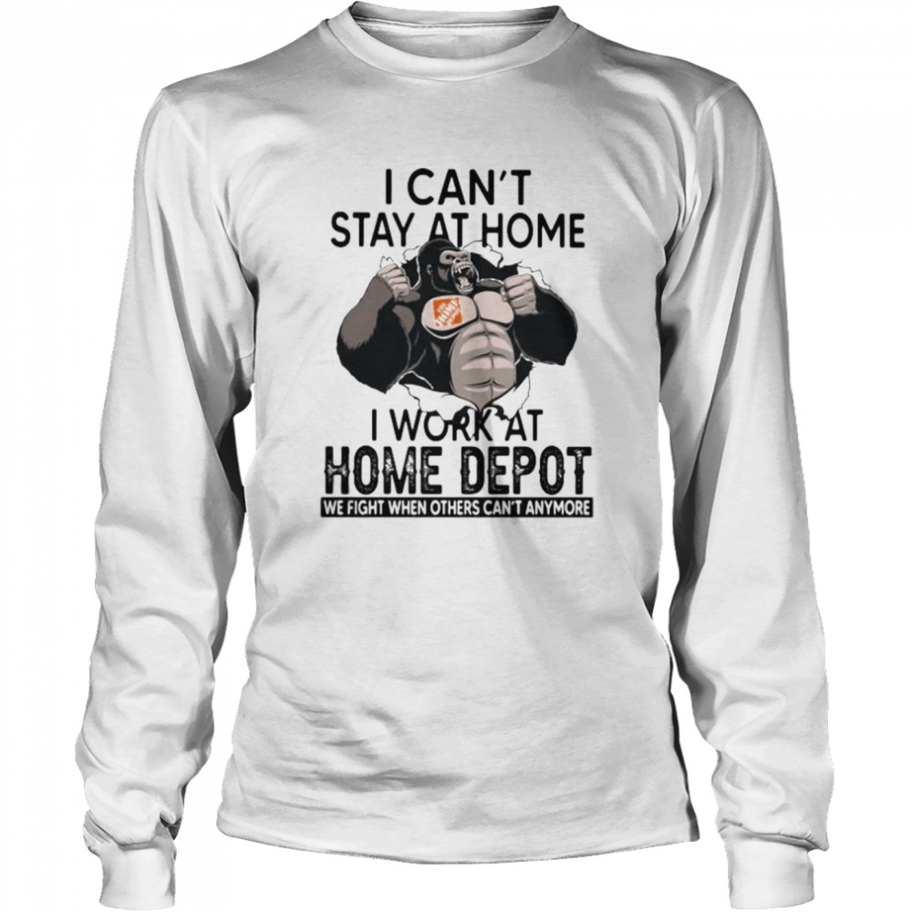 I Can't Stay At Home I Work At Home Depot We Fight When Others Cant Anymore Bigfoot  Long Sleeved T-shirt