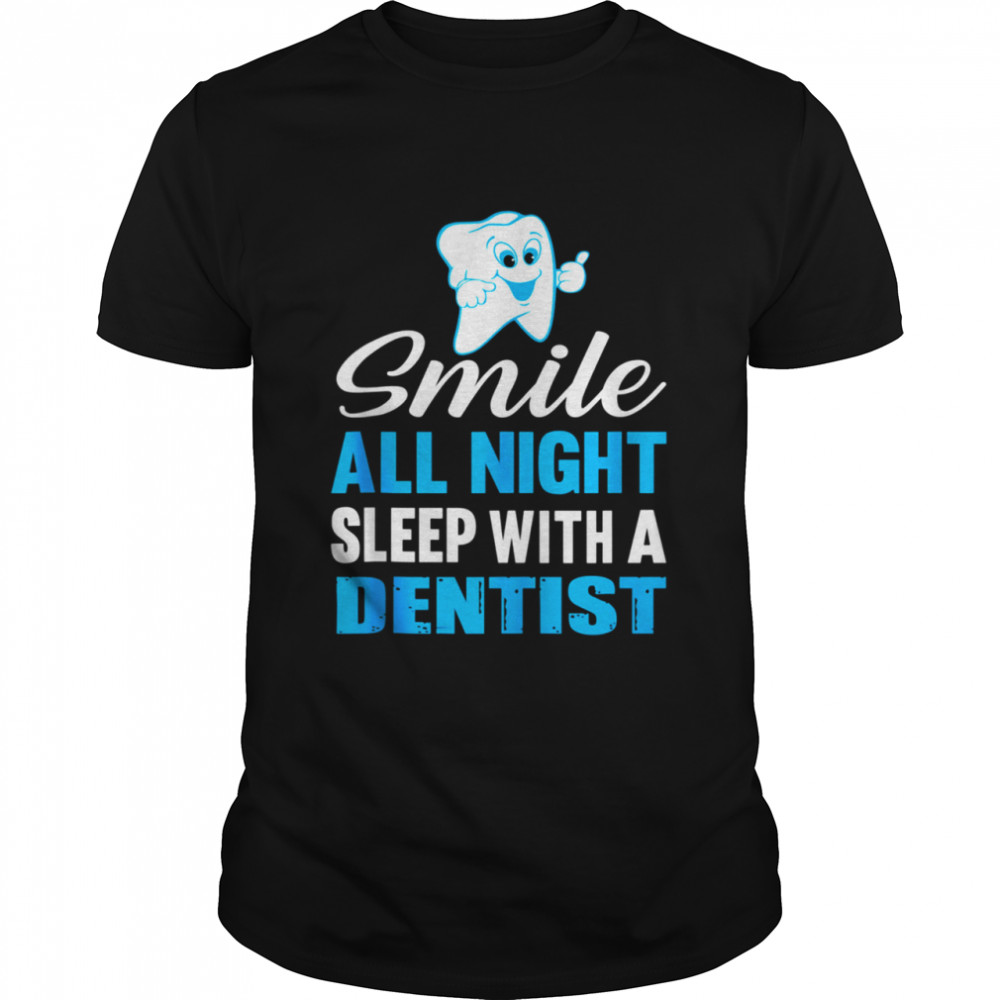 Sleep With A Dentist Wife Husband Dental Student Dentistry shirt Classic Men's T-shirt