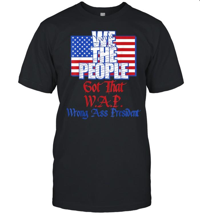 We the People Got That WAP Wrong Ass President U.S. Flag shirt Classic Men's T-shirt