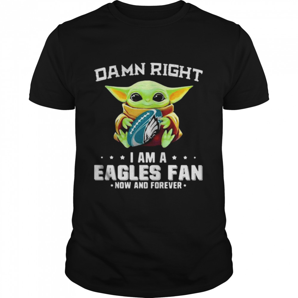 Damn Right I Am A Eagles Fan Now And Forever Baby Yoda  Classic Men's T-shirt