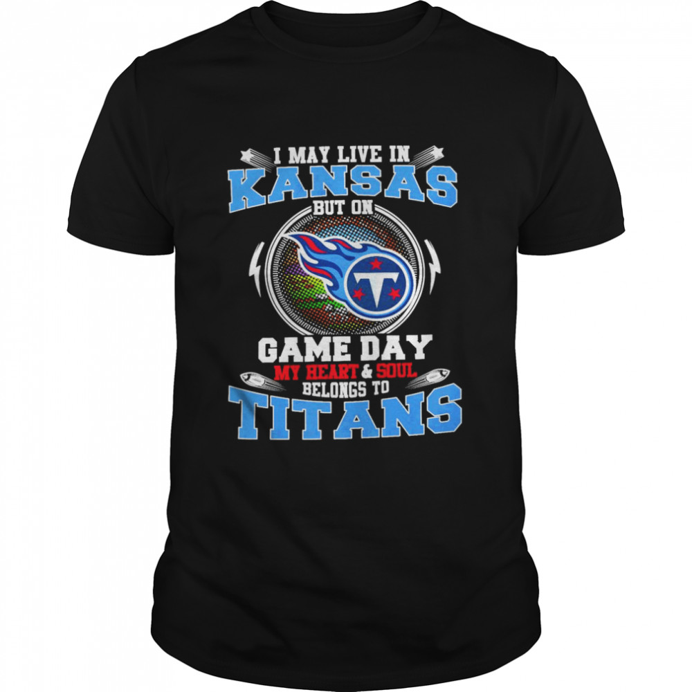 I May Live In Kansas But On Game Day My Heart And Soul Belongs To Titans  Classic Men's T-shirt