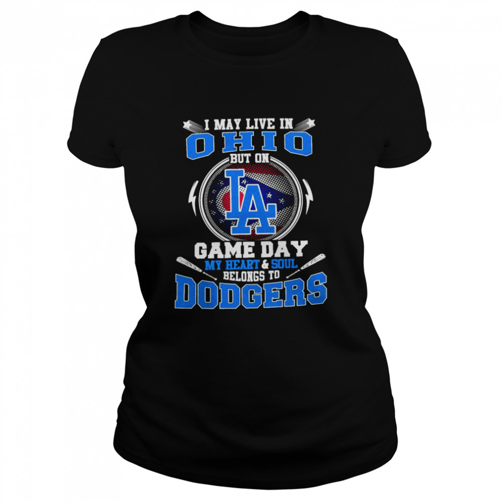 I May Live In Ohio But On Game Day My Heart And Soul Belongs To Dodgers  Classic Women's T-shirt
