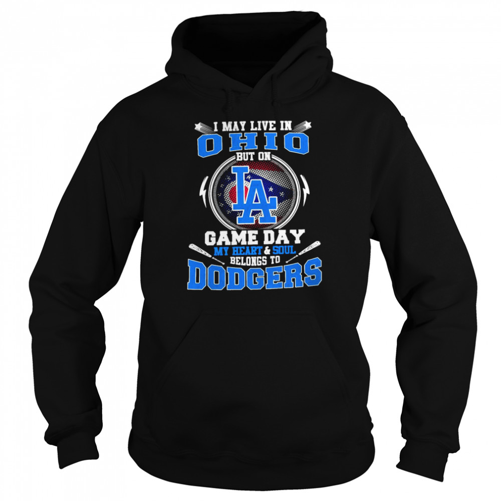 I May Live In Ohio But On Game Day My Heart And Soul Belongs To Dodgers  Unisex Hoodie