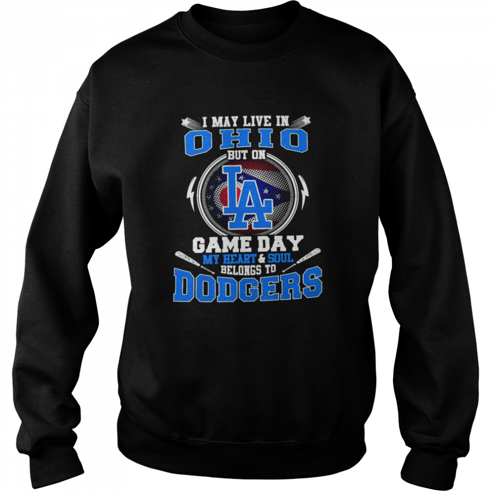 I May Live In Ohio But On Game Day My Heart And Soul Belongs To Dodgers  Unisex Sweatshirt