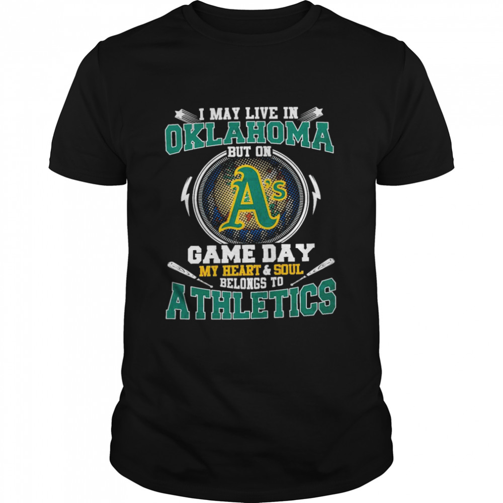 I May Live In Oklahoma But On Game Day My Heart And Soul Belongs To Athletics  Classic Men's T-shirt