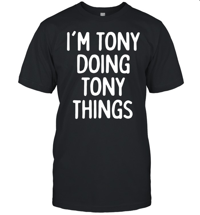 I'm Tony Doing Tony Things, First Name shirt Classic Men's T-shirt