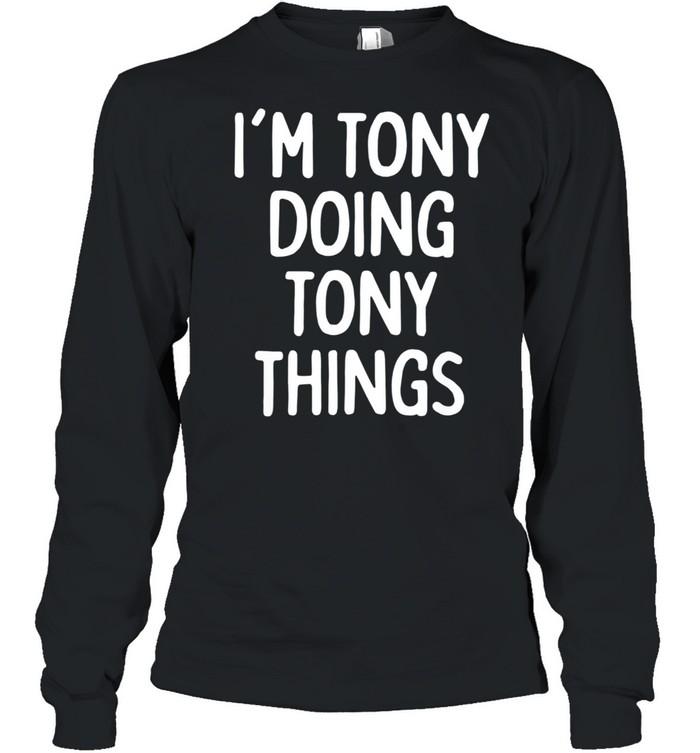 I'm Tony Doing Tony Things, First Name shirt Long Sleeved T-shirt