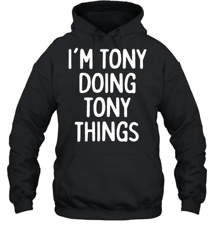 I'm Tony Doing Tony Things, First Name shirt Unisex Hoodie
