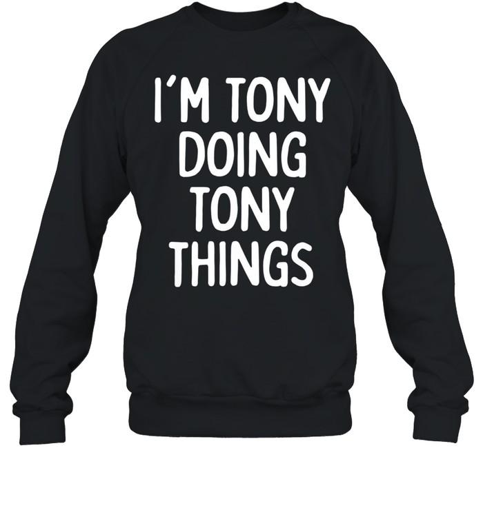 I'm Tony Doing Tony Things, First Name shirt Unisex Sweatshirt