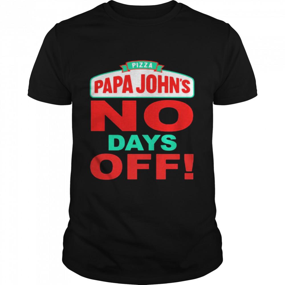 Pizza Papa Johns No Days Off  Classic Men's T-shirt