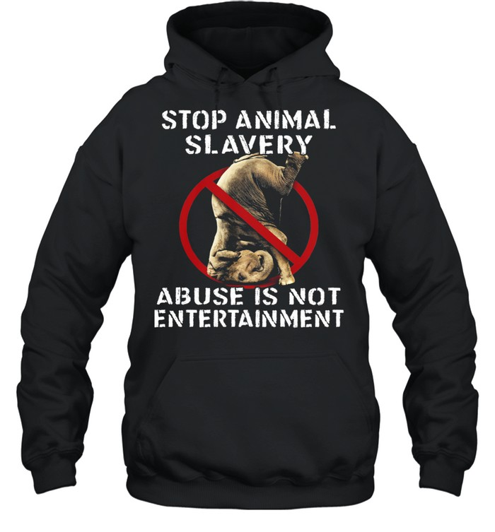 Stop Animal Slavery Abuse Is Not Entertainment shirt Unisex Hoodie