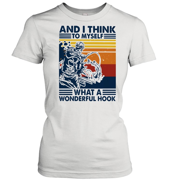 And I Think To Myself What A Wonderful Hook Fishing Vintage Classic Women's T-shirt