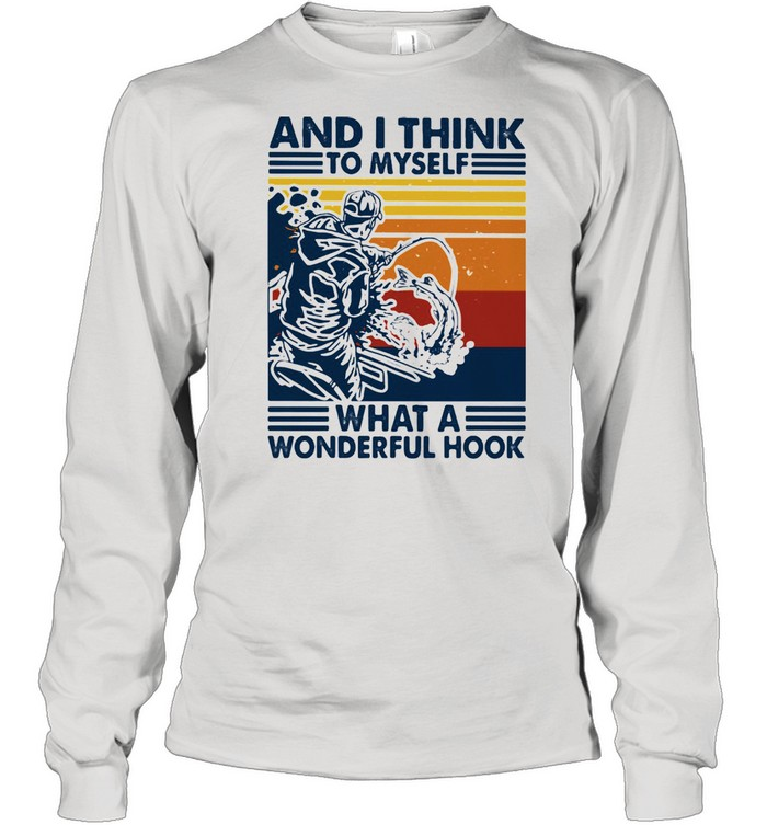 And I Think To Myself What A Wonderful Hook Fishing Vintage Long Sleeved T-shirt