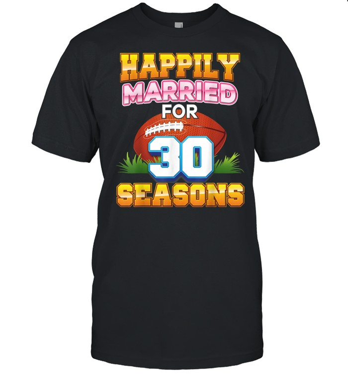 Happily Married For 30 Football Seasons Years Anniversary  Classic Men's T-shirt