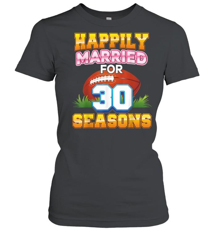 Happily Married For 30 Football Seasons Years Anniversary  Classic Women's T-shirt