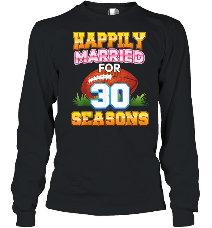 Happily Married For 30 Football Seasons Years Anniversary  Long Sleeved T-shirt