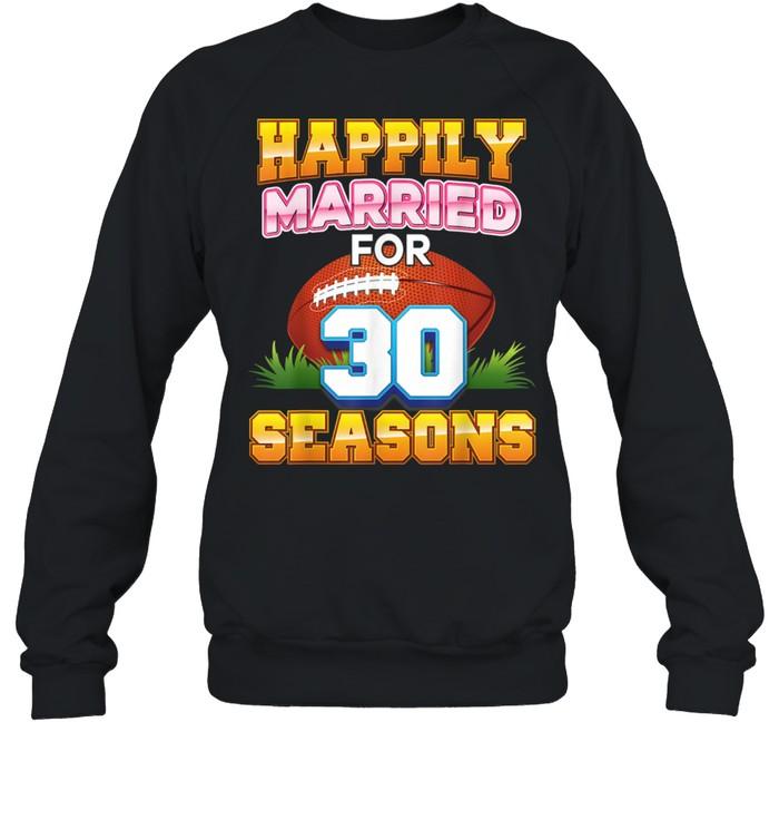 Happily Married For 30 Football Seasons Years Anniversary  Unisex Sweatshirt