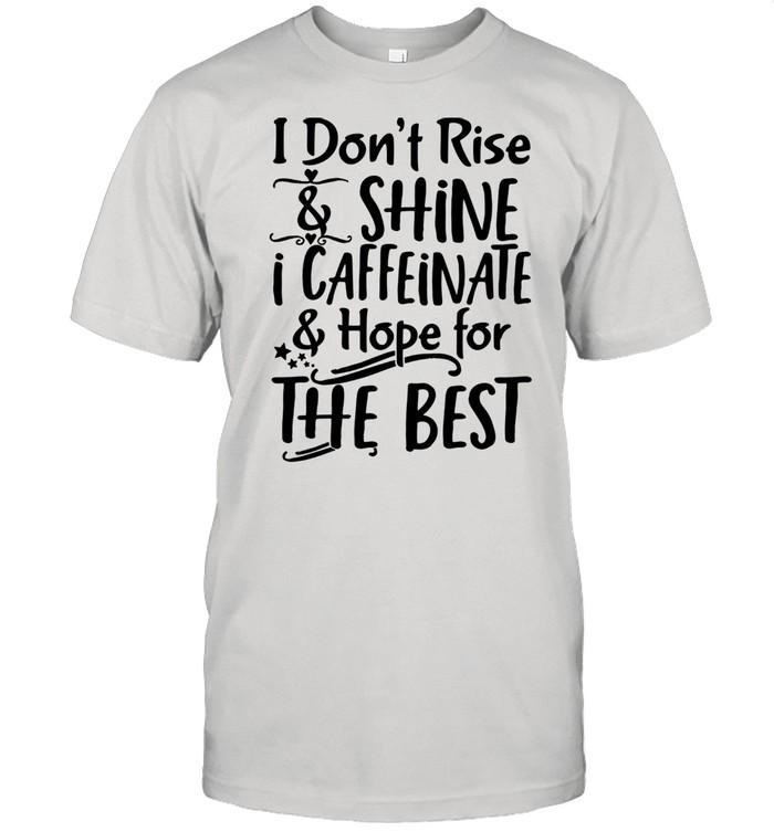 I Don't Rise & Shine I Caffeinate & Hape For The Best  Classic Men's T-shirt